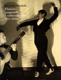 Portada del catálogo de la exposición La noche española. Flamenco, vanguardia y cultura popular 1865-1936. Museo Reina Sofía, 2007