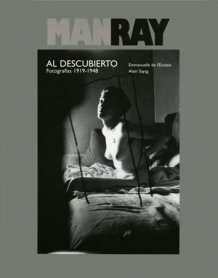 Man Ray al descubierto. Fotografías 1919 – 1948