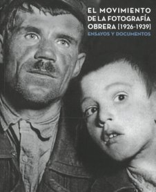 El movimiento de la fotografía obrera (1926-1939). Ensayos y documentos
