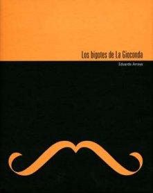 Los bigotes de la Gioconda. Eduardo Arroyo