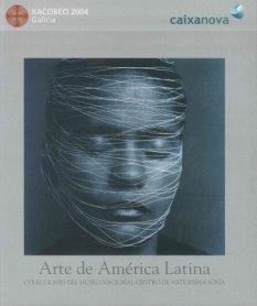 Arte de América Latina. Colecciones del Museo Nacional centro de Arte Reina Sofía