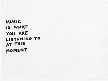 George Brecht, Music Is What You Are Listening To At This Moment [Música es lo que escuchas en este preciso instante], 1989. © George Brecht, VEGAP, Madrid, 2020