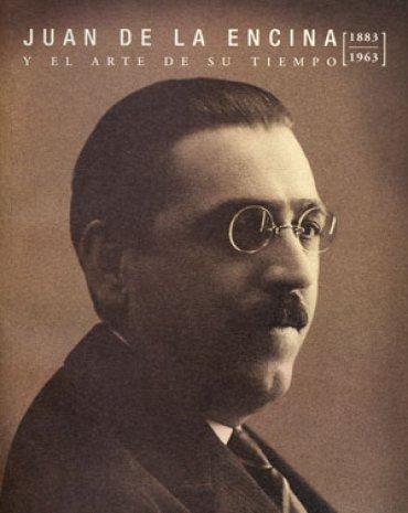 Juan de la Encina y el arte de su tiempo (1883 – 1963)