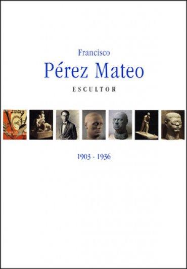 Francisco Pérez Mateo. Escultor. 1903 – 1936
