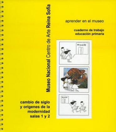 Cambio de siglo y orígenes de la modernidad. Aprender en el museo. Cuaderno de trabajo educación pri