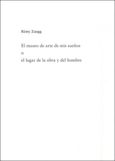 Rémy Zaugg. El museo de arte de mis sueños o el lugar de la obra y del hombre