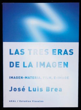 José Luis Brea. Las tres eras de la imagen (2010). Archivo José Luis Brea. Centro de Documentación